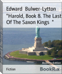 """Harold, Book 8. The Last Of The Saxon Kings  """