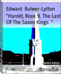 """Harold, Book 9. The Last Of The Saxon Kings  """