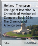 The Age of Invention  A Chronicle of Mechanical Conquest, Book, 37 in The Chronicles of America Series