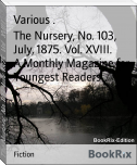 The Nursery, No. 103, July, 1875. Vol. XVIII.        A Monthly Magazine for Youngest Readers