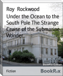 Under the Ocean to the South Pole The Strange Cruise of the Submarine Wonder