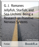 Jellyfish, Starfish, and Sea-Urchins: Being a Research on Primitive Nervous Systems