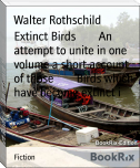 Extinct Birds        An attempt to unite in one volume a short account of those        Birds which have become extinct i