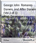 Darwin, and After Darwin (Vol 3 of 3)        Post-Darwinian Questions: Isolation and Physiological Selection