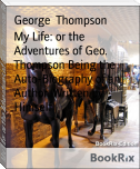 My Life: or the Adventures of Geo. Thompson Being the Auto-Biography of an Author. Written by Himself