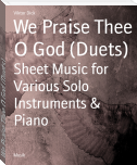 We Praise Thee O God (Duets)