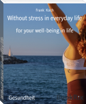 Without stress in everyday life