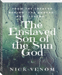 The Enslaved Son of the Sun God