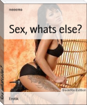 Sex, whats else?