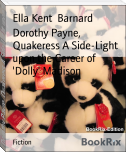 Dorothy Payne, Quakeress A Side-Light upon the Career of 'Dolly' Madison