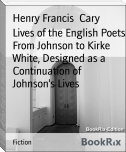 Lives of the English Poets From Johnson to Kirke White, Designed as a Continuation of Johnson's Lives