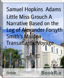 Little Miss Grouch A Narrative Based on the Log of Alexander Forsyth Smith's Maiden Transatlantic Voyage