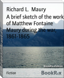 A brief sketch of the work of Matthew Fontaine Maury during the war, 1861-1865