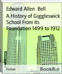 A History of Giggleswick School From its Foundation 1499 to 1912