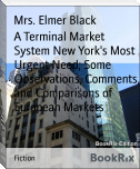 A Terminal Market System New York's Most Urgent Need; Some Observations, Comments, and Comparisons of European Markets