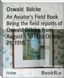 An Aviator's Field Book Being the field reports of Oswald Bölcke, from August 1, 1914 to October 28, 1916