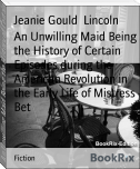 An Unwilling Maid Being the History of Certain Episodes during the American Revolution in the Early Life of Mistress Bet