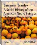 A Social History of the American Negro Being a History of the Negro Problem in the United States. Including A History An