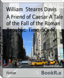 A Friend of Caesar A Tale of the Fall of the Roman Republic. Time, 50-47 B.C.