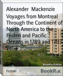 Voyages from Montreal Through the Continent of North America to the Frozen and Pacific Oceans in 1789 and 1793 Vol. I