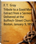 Tribute to a Good Man Extract from a Sermon Delivered at the Bulfinch-Street Church, Boston, January 9, 1853