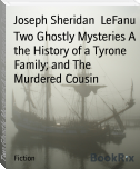Two Ghostly Mysteries A the History of a Tyrone Family; and The Murdered Cousin