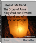The Story of Anna Kingsford and Edward Maitland and of the new Gospel of Interpretation