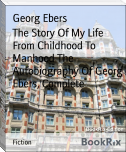 The Story Of My Life From Childhood To Manhood The Autobiography Of Georg Ebers, Complete