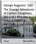 The Strange Adventures of Captain Dangerous, Vol. 2 of 3 Who was a sailor, a soldier, a merchant, a spy, a slave among