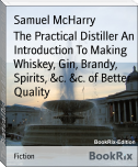The Practical Distiller An Introduction To Making Whiskey, Gin, Brandy, Spirits, &c. &c. of Better Quality