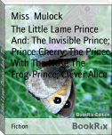 The Little Lame Prince And: The Invisible Prince; Prince Cherry; The Prince With The Nose The Frog-Prince; Clever Alice