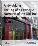 The Log of a Cowboy A Narrative of the Old Trail Days Author: Andy Adams