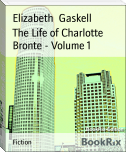 The Life of Charlotte Bronte - Volume 1