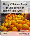 : The Love Letters of Henry VIII to Anne Boleyn With Notes