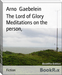 The Lord of Glory Meditations on the person,