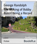 The Making of Bobby Burnit Being a Record
