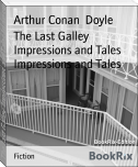 The Last Galley Impressions and Tales Impressions and Tales