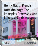 Farm drainage The Principles Processes, and Effects of Draining Land