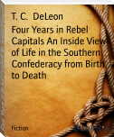 Four Years in Rebel Capitals An Inside View of Life in the Southern Confederacy from Birth to Death