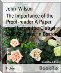 The Importance of the Proof-reader A Paper read before the Club of Odd Volumes, in Boston,