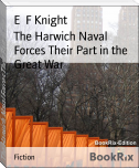 The Harwich Naval Forces Their Part in the Great War