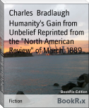 "Humanity's Gain from Unbelief Reprinted from the ""North American Review"" of March, 1889"