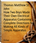 How Two Boys Made Their Own Electrical Apparatus Containing Complete Directions for Making All Kinds of Simple Apparatus