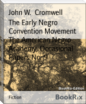 The Early Negro Convention Movement The American Negro Academy, Occasional Papers No. 9