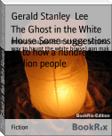 The Ghost in the White House Some suggestions as to how a hundred million people