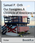 Our Foreigners A Chronicle of Americans in the Making