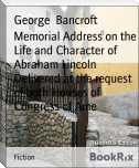 Memorial Address on the Life and Character of Abraham Lincoln Delivered at the request of both Houses of Congress of Ame