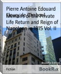 Memoirs of the Private Life Return and Reign of Napoleon in 1815 Vol. II