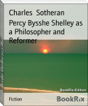 Percy Bysshe Shelley as a Philosopher and Reformer