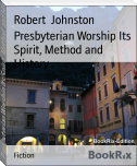 Presbyterian Worship Its Spirit, Method and History